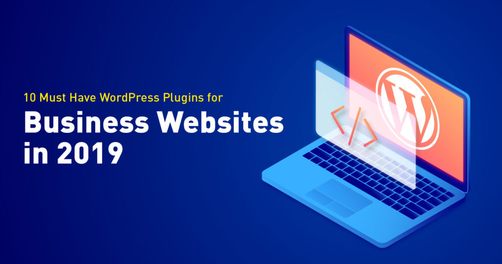 10 Must Have WordPress Plugins for Business Websites in 2019