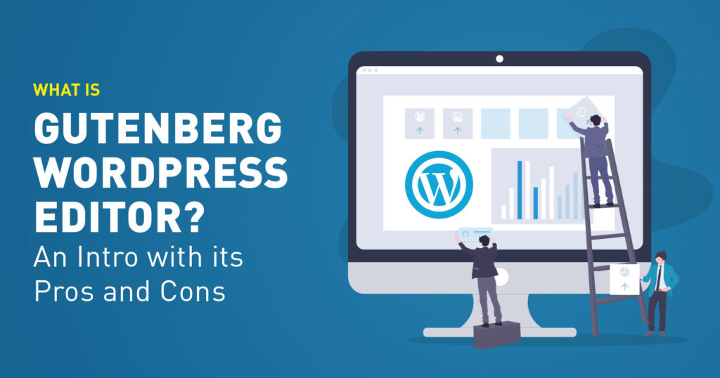 What is Gutenberg WordPress editor? An Intro with its Pros and Cons