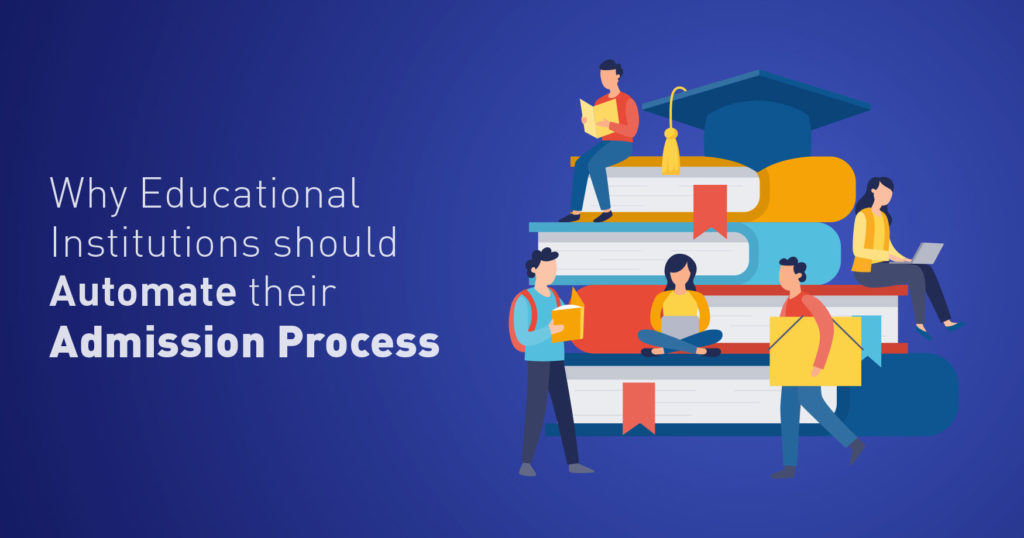 Why Educational Institutions should Automate their Admission Process